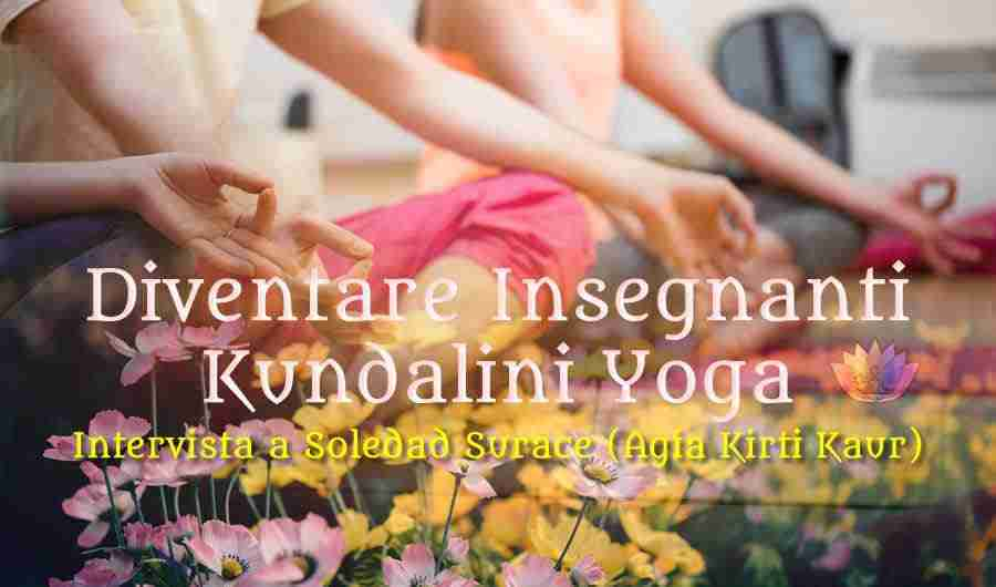 Diventare Insegnanti Kundalini Yoga Intervista a Soledad Surace - Agia Kirti Kaur