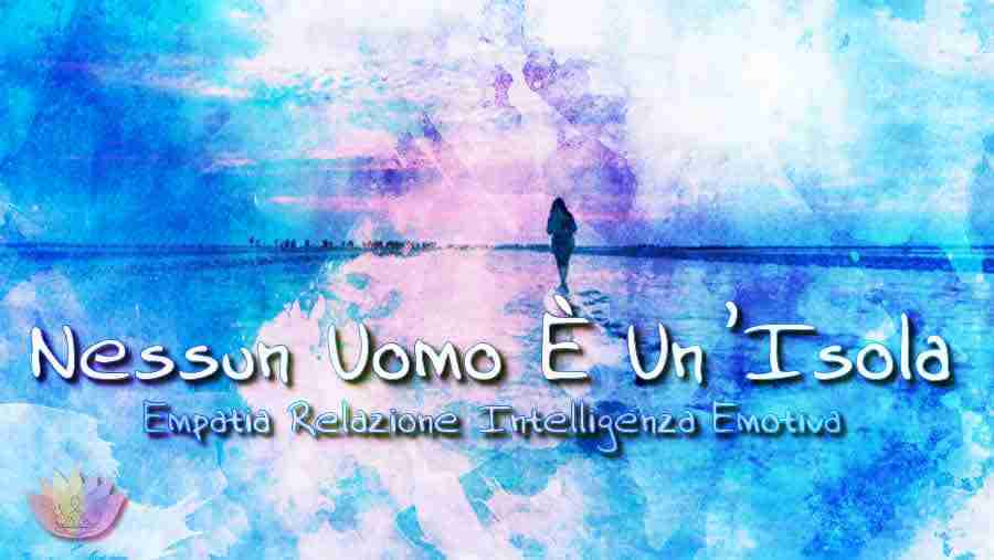 Nessun Uomo È Un'Isola - Empatia, Relazione, Intelligenza Emotiva